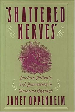 Shattered Nerves: Doctors, Patients, and Depression in Victorian England 9780195057812