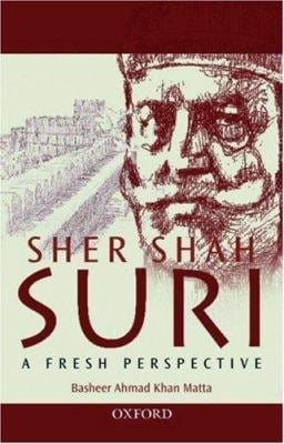 Sher Shah Suri: A Fresh Perspective 9780195978827