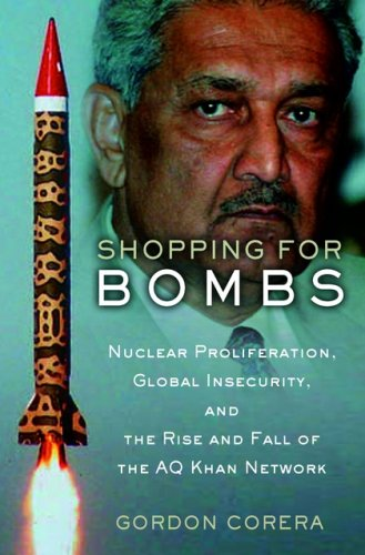 Shopping for Bombs: Nuclear Proliferation, Global Insecurity, and the Rise and Fall of the A.Q. Khan Network 9780195304954