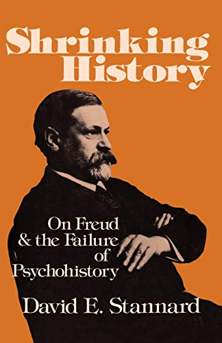 Shrinking History: On Freud and the Failure of Psychohistory 9780195030440