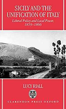 Sicily and the Unification of Italy: Liberal Policy and Local Power 1859-1866 9780198206804