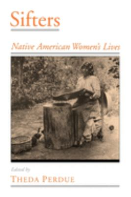 Sifters: Native American Women's Lives 9780195130812