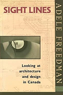 Sight Lines: Looking at Architecture and Design in Canada 9780195407105