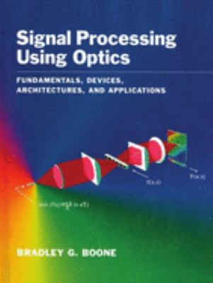 Signal Processing Using Optics: Fundamentals, Devices, Architectures, and Applications 9780195084245