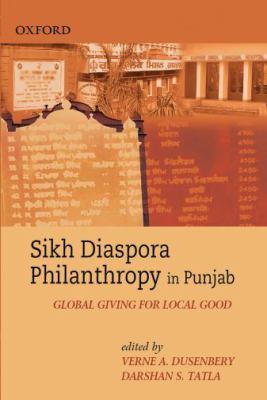 Sikh Diaspora Philanthropy in Punjab: Global Giving for Local Good 9780198061021