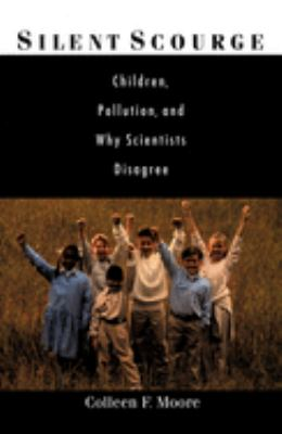 Silent Scourge: Children, Pollution, and Why Scientists Disagree 9780195153910