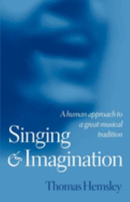 Singing and Imagination: A Human Approach to a Great Musical Tradition 9780198790167