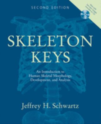 Skeleton Keys: An Introduction to Human Skeletal Morphology, Development, and Analysis [With CDROM] 9780195188592