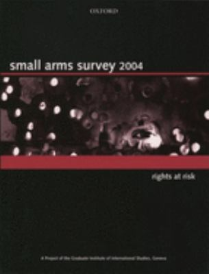 Small Arms Survey 2004: Rights at Risk 9780199273348