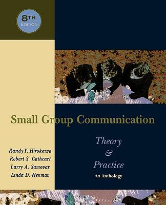 Small Group Communication: Theory & Practice: An Anthology 9780195330007