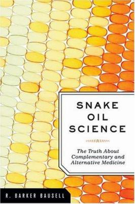 Snake Oil Science: The Truth about Complementary and Alternative Medicine 9780195313680