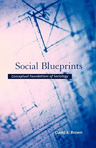 Social Blueprints : Conceptual Foundations of Sociology