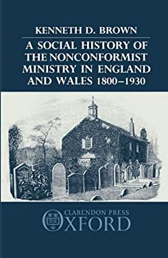 A Social History of the Nonconformist Ministry in England and Wales 1800-1930 9780198227632