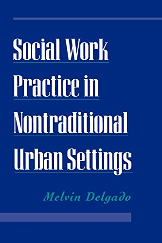 Social Work Practice in Nontraditional Urban Settings 9780195112481