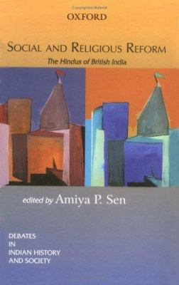 Social and Religious Reform: The Hindus of British India 9780195663921