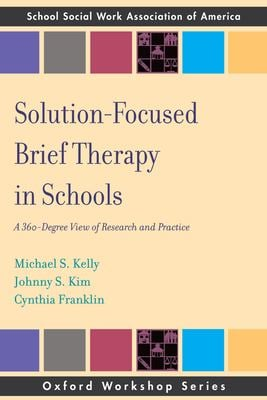 Solution Focused Brief Therapy in Schools: A 360 Degree View of Research and Practice 9780195366297