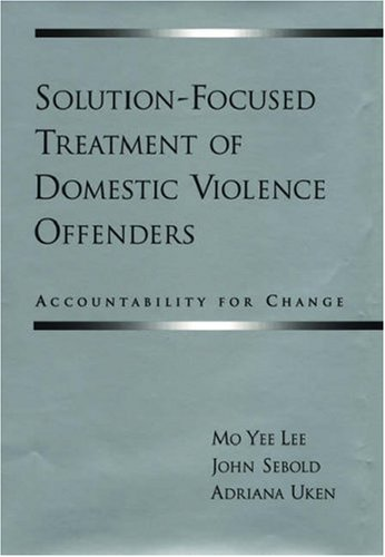Solution-Focused Treatment of Domestic Violence Offenders: Accountability for Change 9780195146776