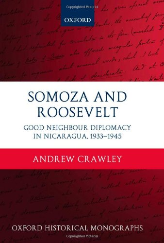 Somoza and Roosevelt: Good Neighbour Diplomacy in Nicaragua, 1933-1945