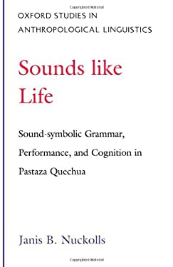 Sounds Like Life: Sound-Symbolic Grammar, Performance, and Cognition in Pastaza Quechua 9780195089851