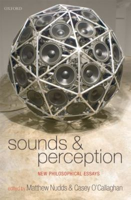 Sounds and Perception: New Philosophical Essays 9780199282968