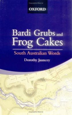 South Australian Words: From Bardi-Grubs to Frog Cakes 9780195517705