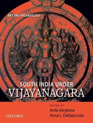 South India Under Vijayanagara: Art and Archaeology 9780198068617