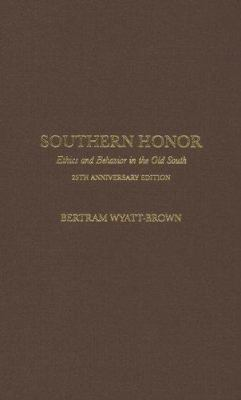 Southern Honor: Ethics and Behavior in the Old South 9780195325164