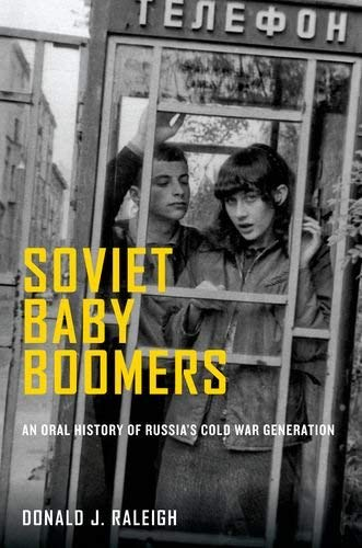 Soviet Baby Boomers: An Oral History of Russia's Cold War Generation 9780199744343