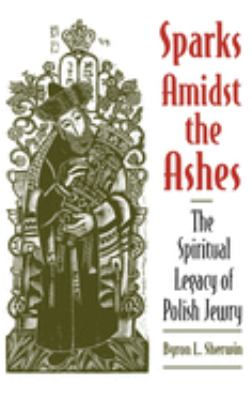 Sparks Amidst the Ashes: The Spiritual Legacy of Polish Jewry 9780195106855