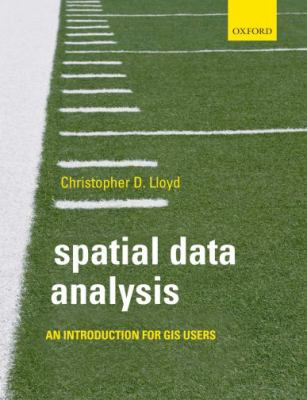 Spatial Data Analysis: An Introduction for GIS Users. Christopher Lloyd 9780199554324