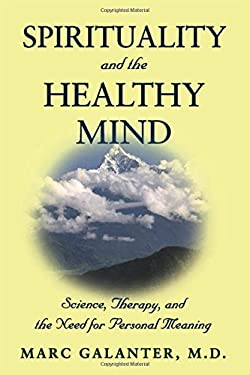 Spirituality and the Healthy Mind: Science, Therapy, and the Need for Personal Meaning 9780195176698