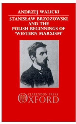 Stanislaw Brzozowski and the Polish Beginnings of 'Western Marxism' 9780198273288