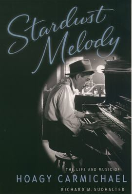 Stardust Melody : The Life and Music of Hoagy Carmichael