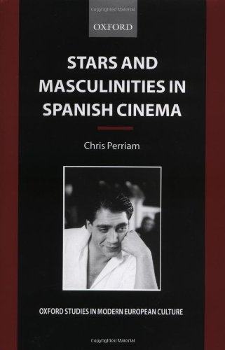 Stars and Masculinities in Spanish Cinema: From Banderas to Bardem 9780198159964