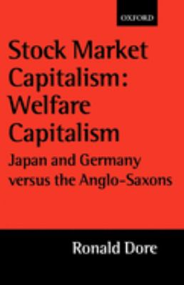 Stock Market Capitalism: Welfare Capitalism: Japan and Germany Versus the Anglo-Saxons 9780199240616