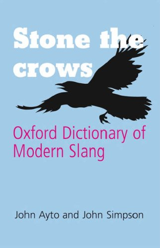 Stone the Crows: Oxford Dictionary of Modern Slang 9780199543700