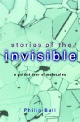 Stories of the Invisible: A Guided Tour of Molecules 9780192802149