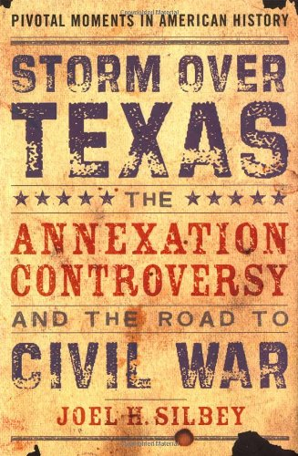 Storm Over Texas: The Annexation Controversy and the Road to Civil War 9780195139440