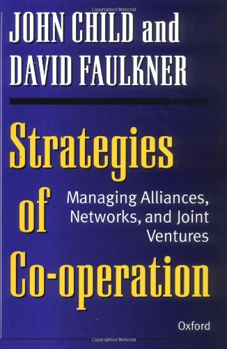 Strategies of Cooperation: Managing Alliances, Networks, and Joint Ventures 9780198774853