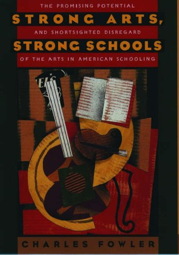 Strong Arts, Strong Schools: The Promising Potential and Shortsighted Disregard of the Arts in American Schooling 9780195100891