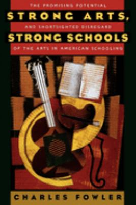 Strong Arts, Strong Schools: The Promising Potential and Shortsighted Disregard of the Arts in American Schooling 9780195148336