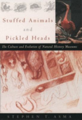 Stuffed Animals and Pickled Heads: The Culture and Evolution of Natural History Museums 9780195130508