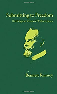 Submitting to Freedom: The Religious Vision of William James 9780195074260