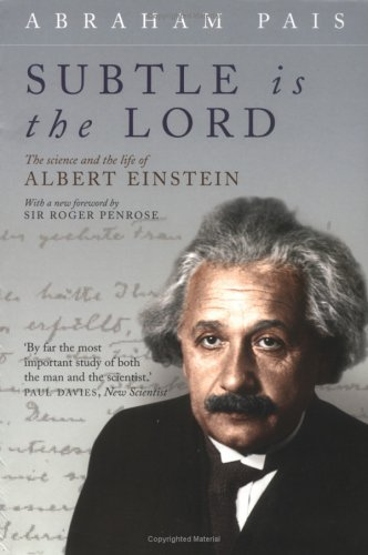 Subtle Is the Lord: The Science and the Life of Albert Einstein 9780192806727