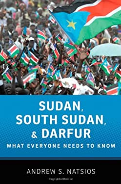 Sudan, South Sudan, and Darfur: What Everyone Needs to Know 9780199764198