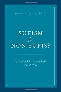 Sufism for Non-Sufis?: Ibn 'Ata' Allah Al-Sakandari's Taj Al-'Arus 9780199873678