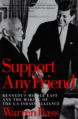 Support Any Friend: Kennedy's Middle East and the Making of the U.S.-Israel Alliance 9780195165807