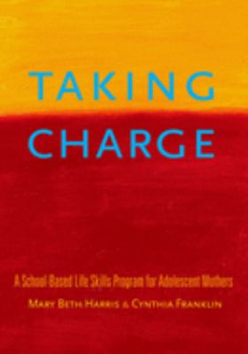 Taking Charge: A School-Based Life Skills Program for Adolescent Mothers 9780195172942