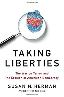 Taking Liberties: The War on Terror and the Erosion of American Democracy 9780199782543