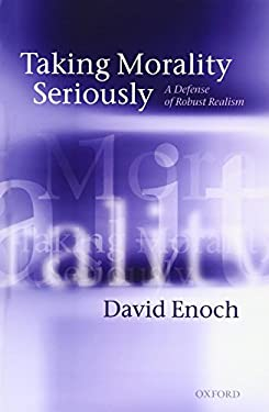 Taking Morality Seriously: A Defense of Robust Realism 9780199579969
